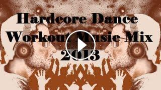 Hardcore Dance Workout Music Mix 2013